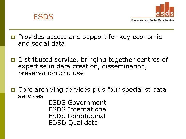 ESDS p Provides access and support for key economic and social data p Distributed