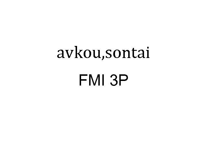 avkou, sontai FMI 3 P