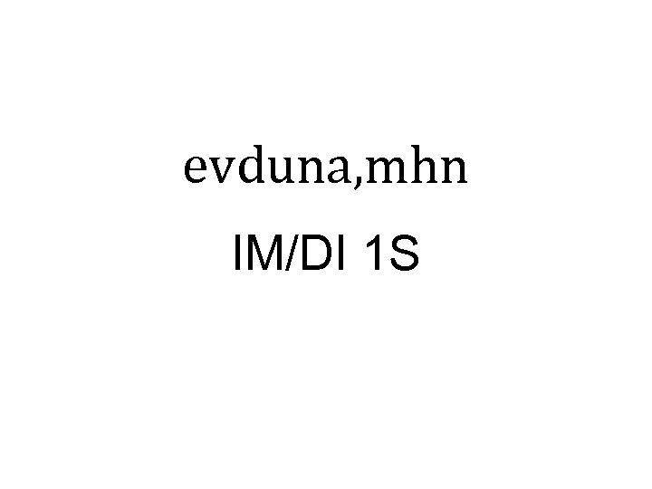 evduna, mhn IM/DI 1 S