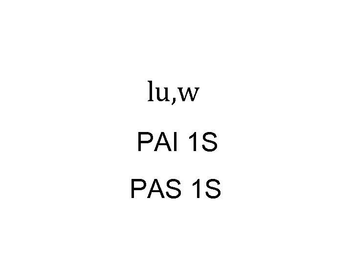 lu, w PAI 1 S PAS 1 S