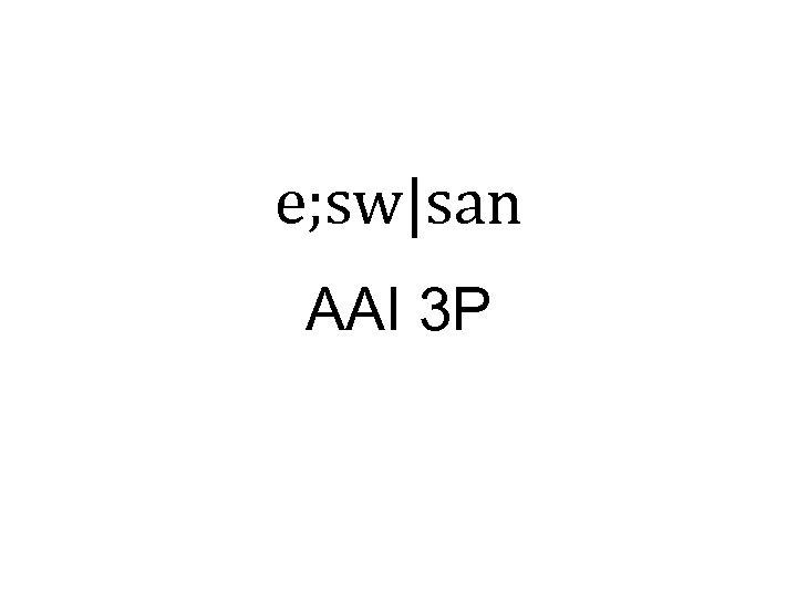 e; sw|san AAI 3 P