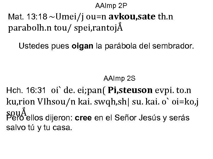 AAImp 2 P Mat. 13: 18 ~Umei/j ou=n avkou, sate th. n parabolh. n