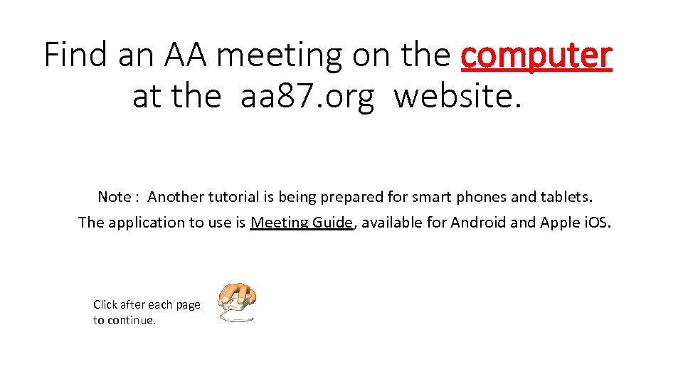 Find an AA meeting on the computer at the aa 87. org website. Note