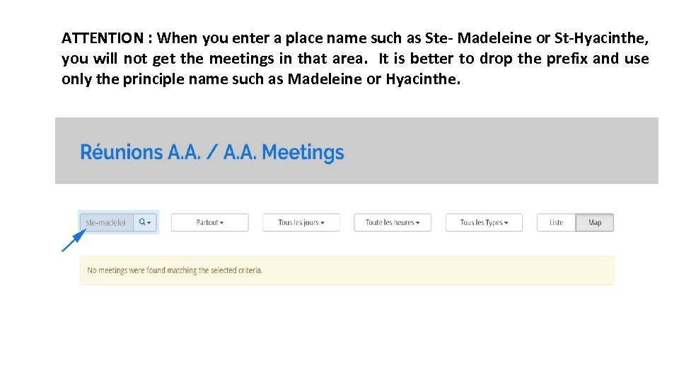 ATTENTION : When you enter a place name such as Ste- Madeleine or St-Hyacinthe,