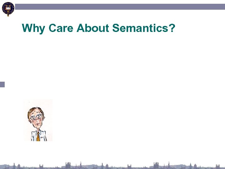 Why Care About Semantics?