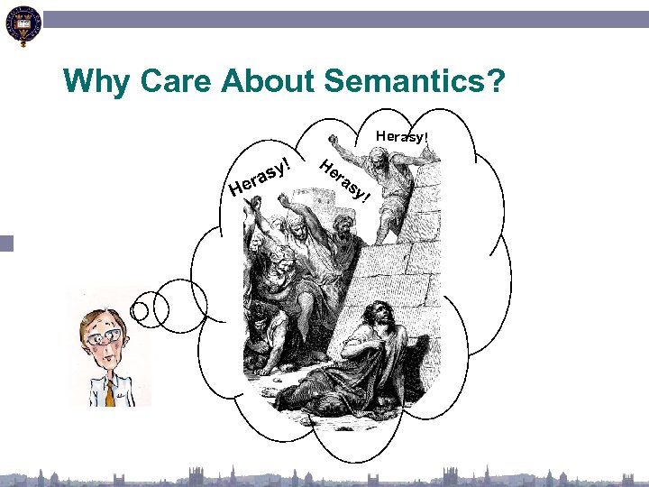 Why Care About Semantics? Herasy! He sy! ra He ra s y!