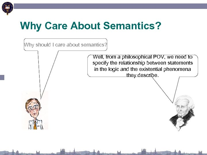 Why Care About Semantics? Why should I care about semantics? Well, from a philosophical
