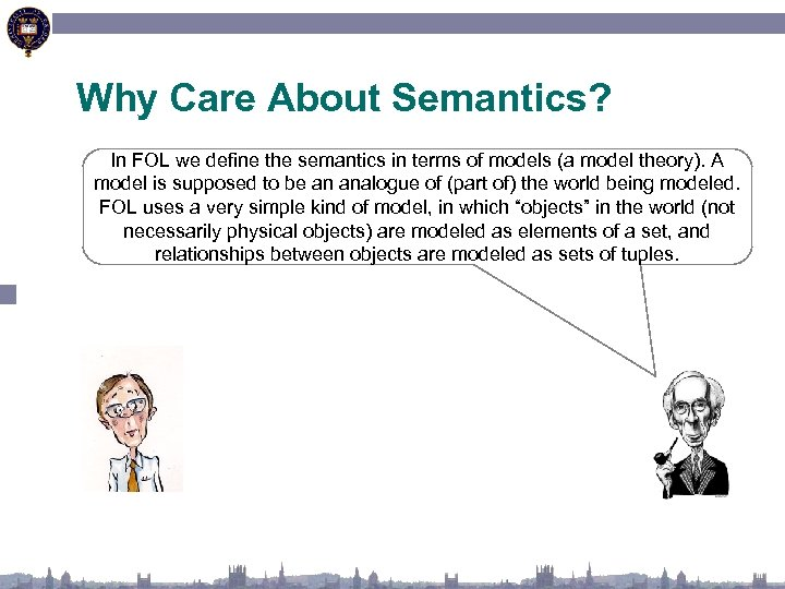 Why Care About Semantics? In FOL we define the semantics in terms of models