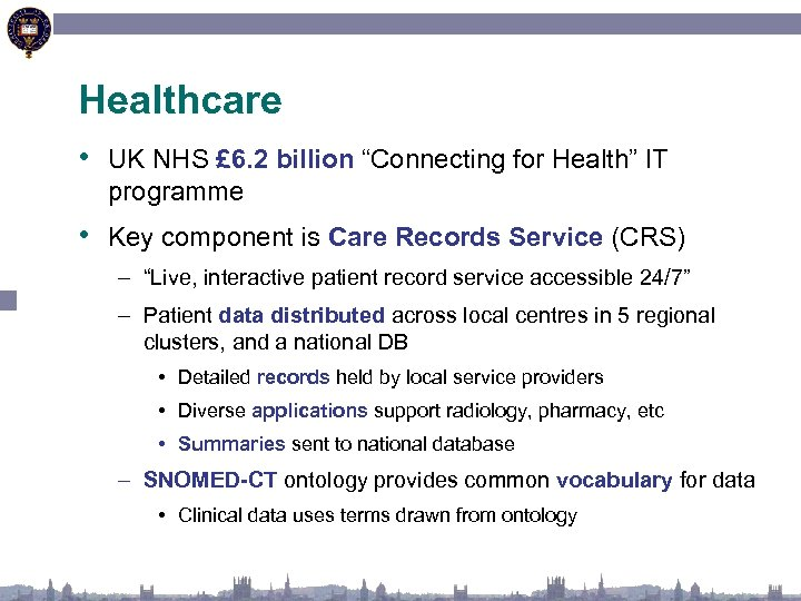 "Healthcare • UK NHS £ 6. 2 billion ""Connecting for Health"" IT programme •"