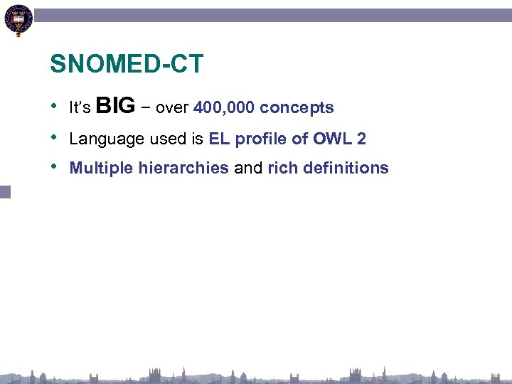 SNOMED-CT • It's BIG − over 400, 000 concepts • Language used is EL