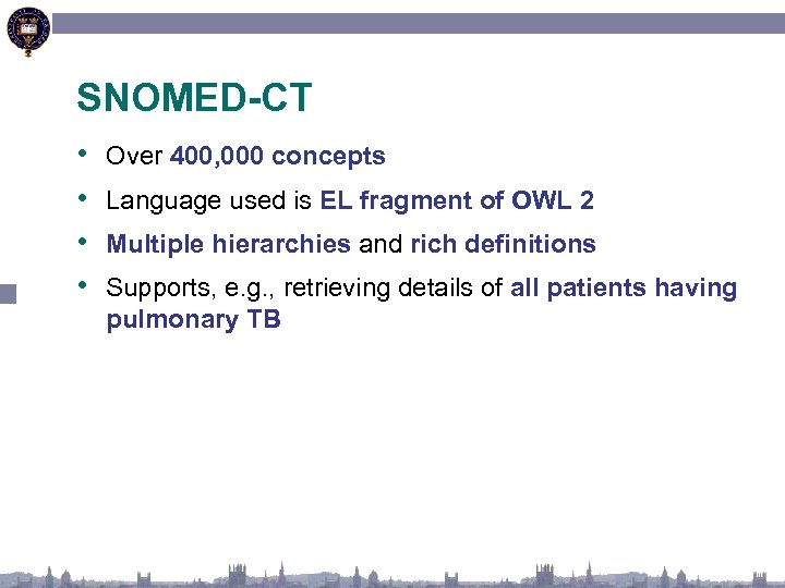 SNOMED-CT • • Over 400, 000 concepts Language used is EL fragment of OWL