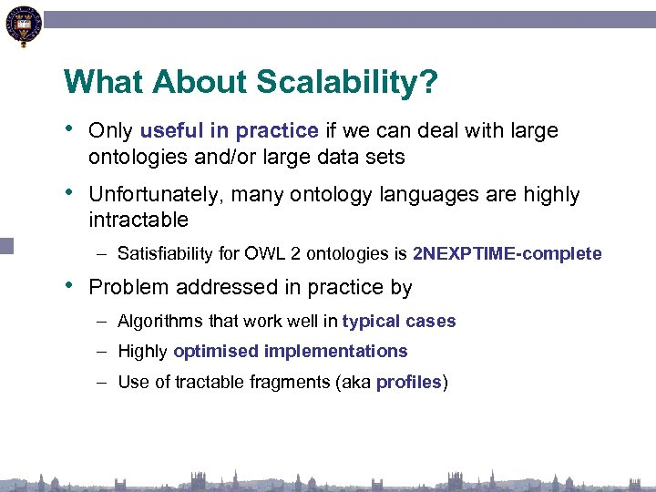 What About Scalability? • Only useful in practice if we can deal with large