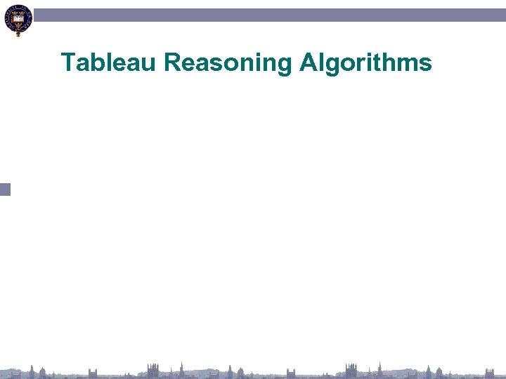 Tableau Reasoning Algorithms