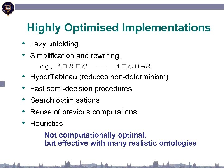 Highly Optimised Implementations • Lazy unfolding • Simplification and rewriting, e. g. , •