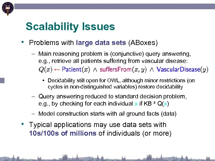 Scalability Issues • Problems with large data sets (ABoxes) – Main reasoning problem is