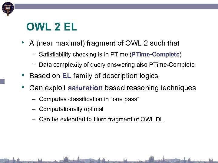 OWL 2 EL • A (near maximal) fragment of OWL 2 such that –