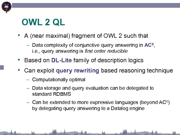 OWL 2 QL • A (near maximal) fragment of OWL 2 such that –