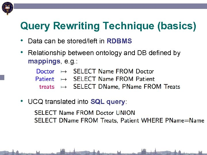 Query Rewriting Technique (basics) • Data can be stored/left in RDBMS • Relationship between