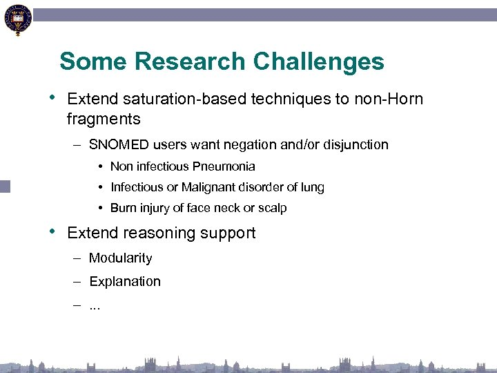 Some Research Challenges • Extend saturation-based techniques to non-Horn fragments – SNOMED users want
