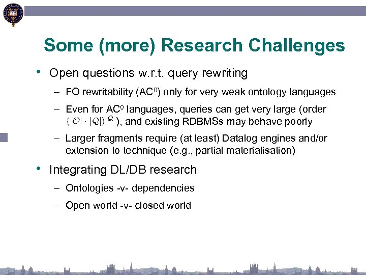 Some (more) Research Challenges • Open questions w. r. t. query rewriting – FO