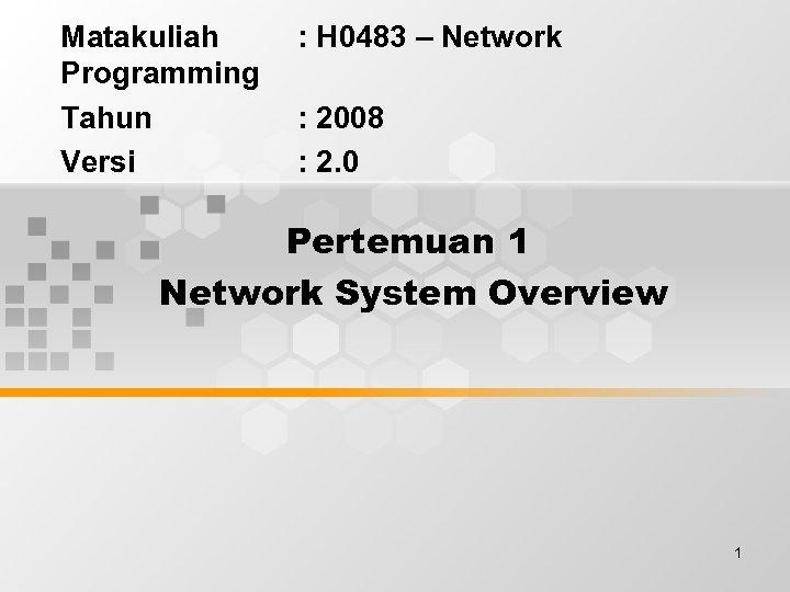 Matakuliah Programming Tahun Versi : H 0483 – Network : 2008 : 2. 0
