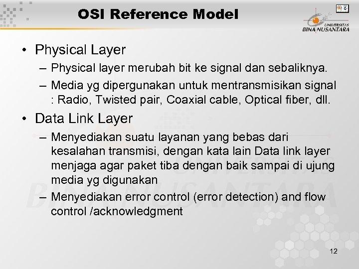 OSI Reference Model • Physical Layer – Physical layer merubah bit ke signal dan