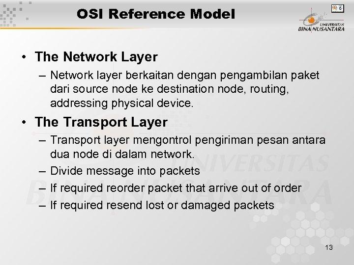 OSI Reference Model • The Network Layer – Network layer berkaitan dengan pengambilan paket