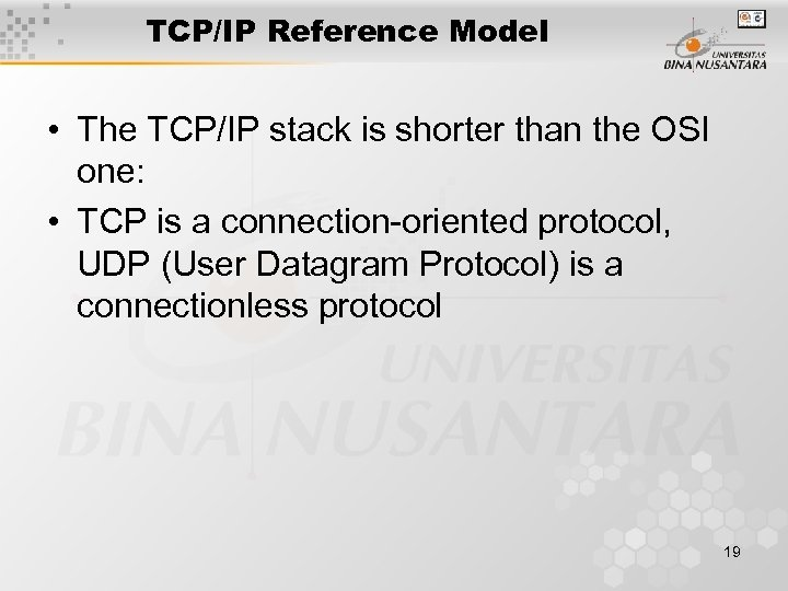 TCP/IP Reference Model • The TCP/IP stack is shorter than the OSI one: •
