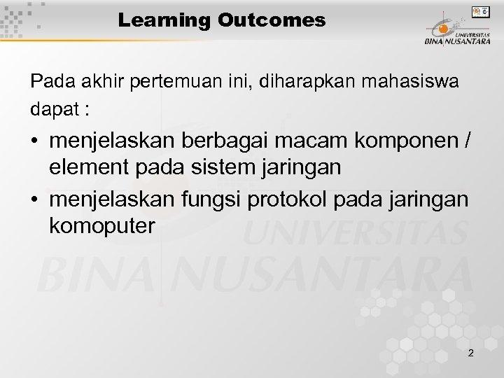 Learning Outcomes Pada akhir pertemuan ini, diharapkan mahasiswa dapat : • menjelaskan berbagai macam