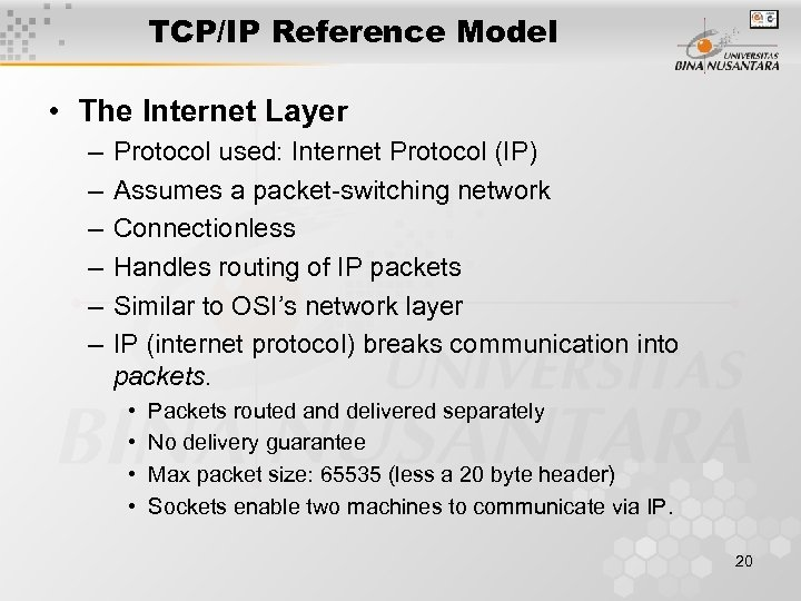 TCP/IP Reference Model • The Internet Layer – – – Protocol used: Internet Protocol