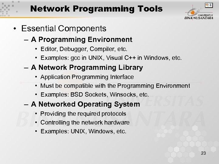 Network Programming Tools • Essential Components – A Programming Environment • Editor, Debugger, Compiler,