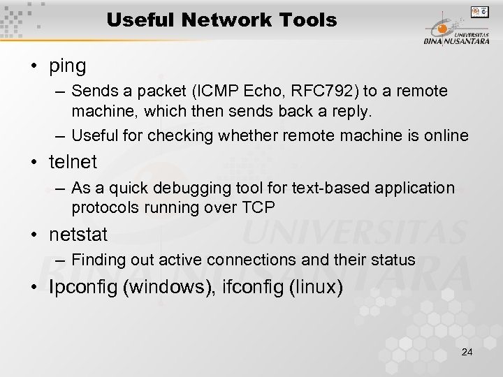 Useful Network Tools • ping – Sends a packet (ICMP Echo, RFC 792) to