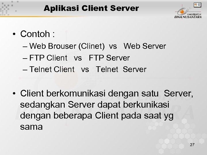 Aplikasi Client Server • Contoh : – Web Brouser (Clinet) vs Web Server –