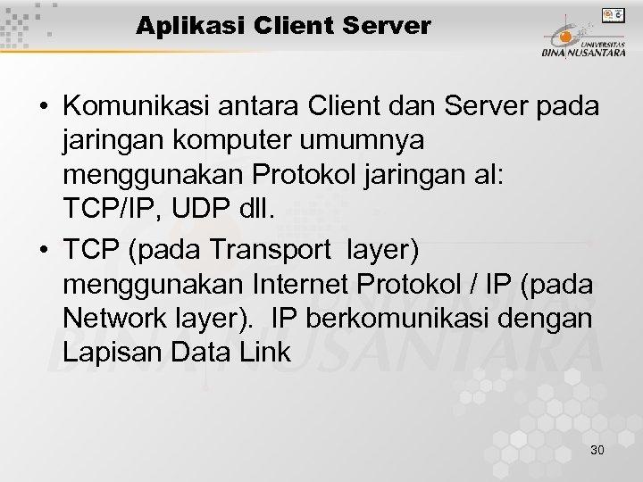Aplikasi Client Server • Komunikasi antara Client dan Server pada jaringan komputer umumnya menggunakan
