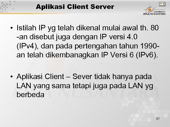 Aplikasi Client Server • Istilah IP yg telah dikenal mulai awal th. 80 -an
