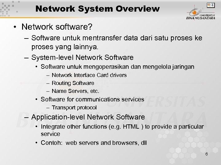 Network System Overview • Network software? – Software untuk mentransfer data dari satu proses