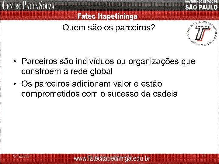 Quem são os parceiros? • Parceiros são indivíduos ou organizações que constroem a rede