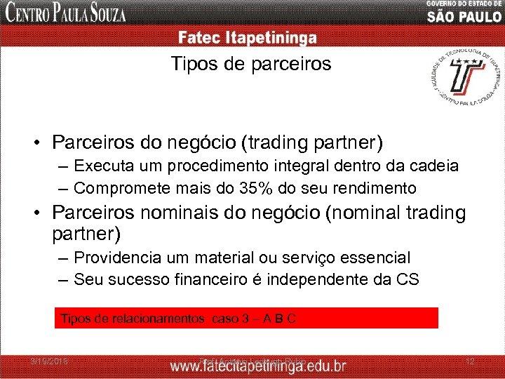 Tipos de parceiros • Parceiros do negócio (trading partner) – Executa um procedimento integral