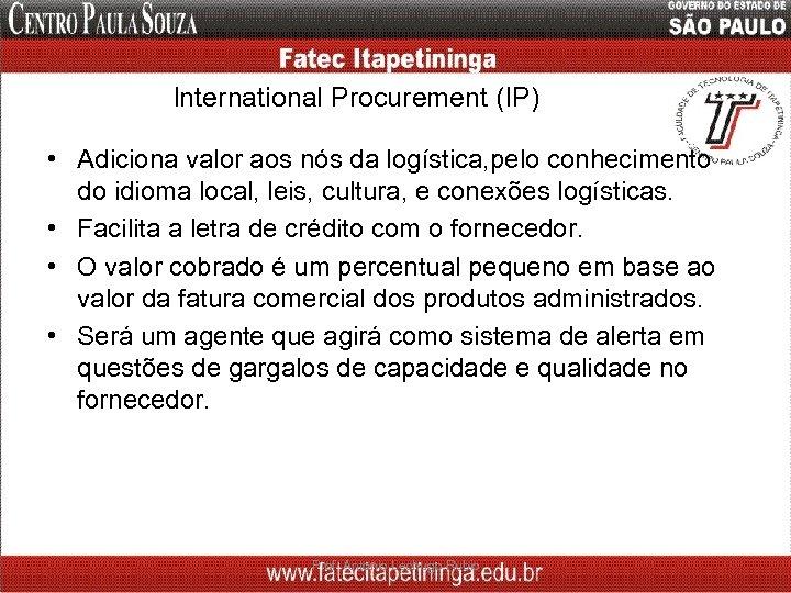 International Procurement (IP) • Adiciona valor aos nós da logística, pelo conhecimento do idioma