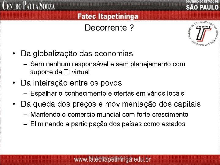 Decorrente ? • Da globalização das economias – Sem nenhum responsável e sem planejamento