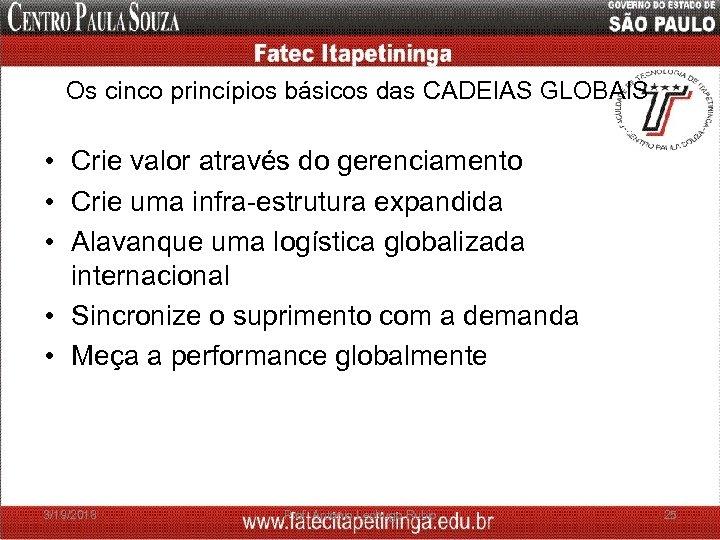Os cinco princípios básicos das CADEIAS GLOBAIS • Crie valor através do gerenciamento •