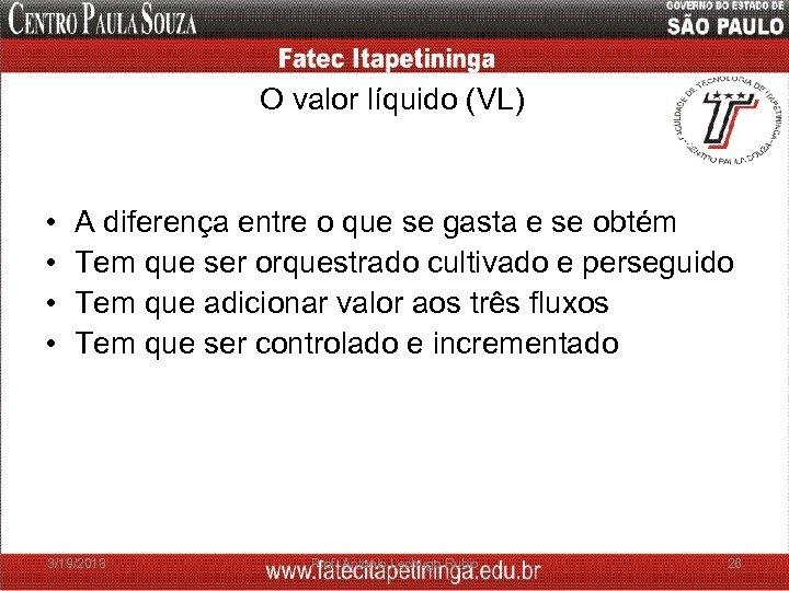 O valor líquido (VL) • • A diferença entre o que se gasta e