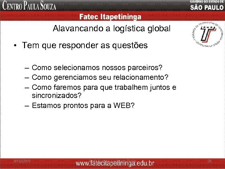 Alavancando a logística global • Tem que responder as questões – Como selecionamos nossos