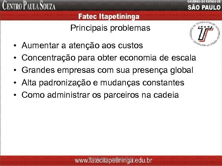 Principais problemas • • • Aumentar a atenção aos custos Concentração para obter economia