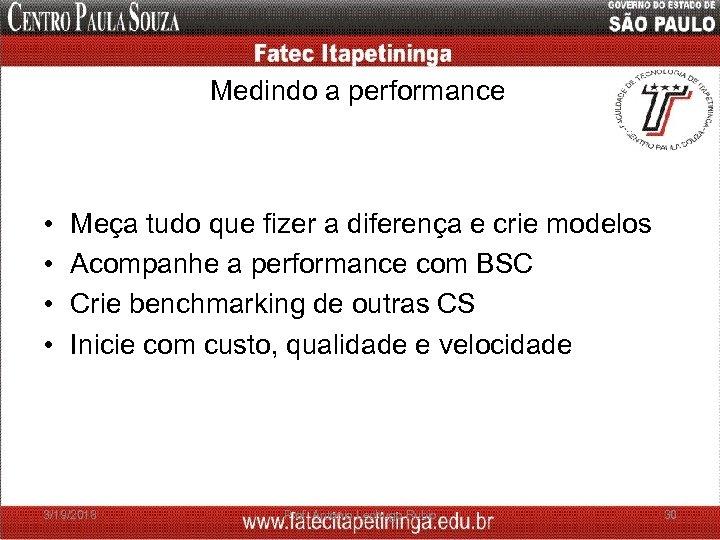 Medindo a performance • • Meça tudo que fizer a diferença e crie modelos