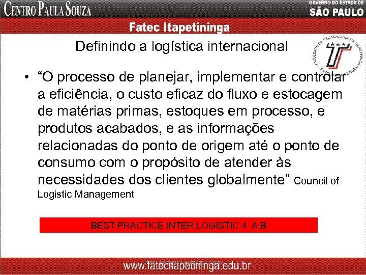 """Definindo a logística internacional • """"O processo de planejar, implementar e controlar a eficiência,"""