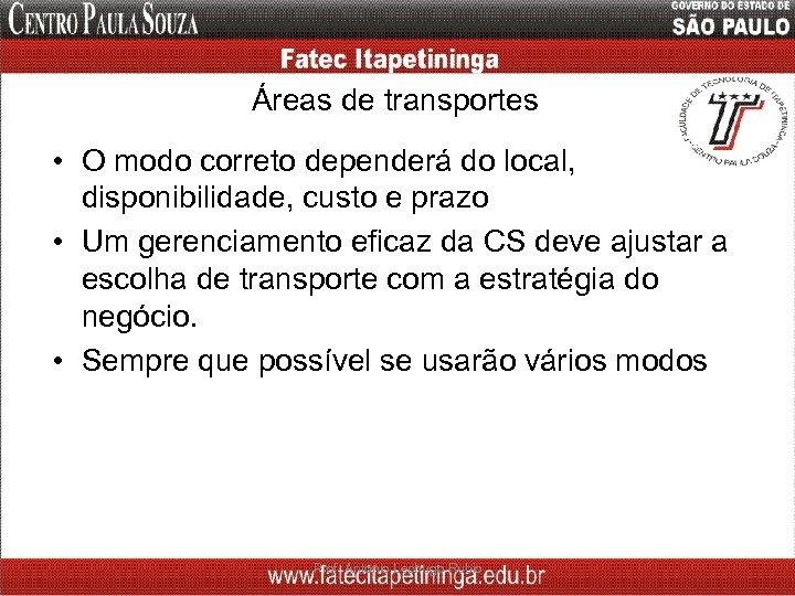 Áreas de transportes • O modo correto dependerá do local, disponibilidade, custo e prazo