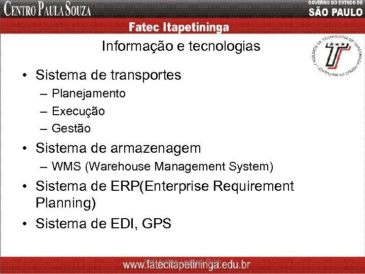 Informação e tecnologias • Sistema de transportes – Planejamento – Execução – Gestão •
