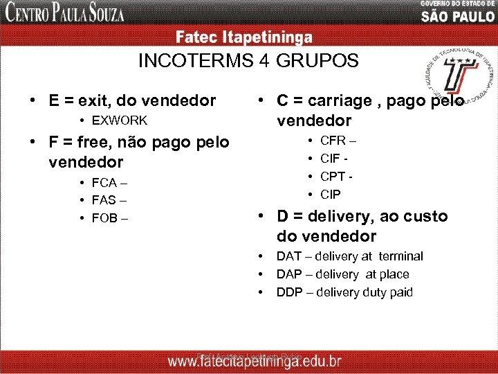INCOTERMS 4 GRUPOS • E = exit, do vendedor • EXWORK • C =