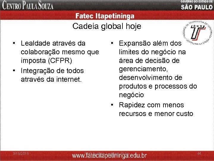 Cadeia global hoje • Lealdade através da colaboração mesmo que imposta (CFPR) • Integração